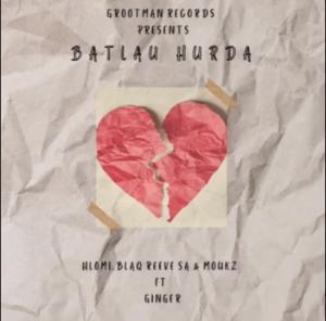 Hlomi, Blaq Reeve SA, Moukz - Batlau Hurda (feat. Gingerr)