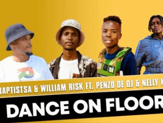 BaptistSA x William Risk - Dance On Floor Ft Penzo De Dj & Nelly kay