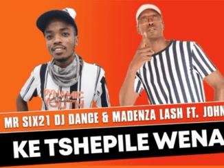 Mr siX21 DJ Dance & Madenza Lash - Ke Tshepile Wena Ft. John