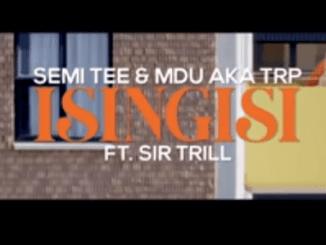Semi Tee & Mdu AKA TRP FT Sir Trill - ISINGISI