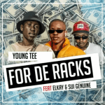 Young Tee - For The Racks Ft. Elkay & Sui Genuine