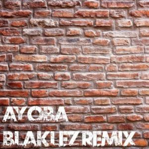 DOWNLOAD MP3 :BLAKLEZ & CASSPER NYOVEST – AYOBA (REMIX)