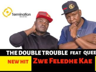 DOWNLOAD MP3 :THE DOUBLE TROUBLE – ZWE FELEDHE KAE FT. QUEEN VOSHO