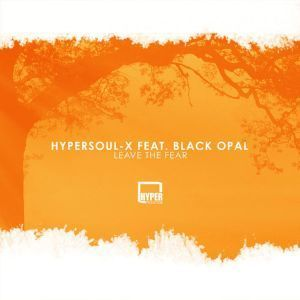 DOWNLOAD MP3 :HYPERSOUL-X – LEAVE THE FEAR (MAIN HT) FT. BLACK OPAL