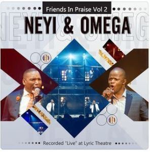 DOWNLOAD ALBUM: NEYI & OMEGA- FRIENDS IN PRAISE, VOL. 2 (LIVE) | ZIP FILE