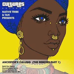DOWNLOAD MP3 :NATIVE TRIBE, TAN – ANCESTOR'S CALLING (DRUMETICBOYZ REMIX)