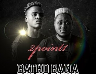 MP3 DOWNLOAD :2POINT1 – BATHO BANA FT. BUTANA, PHLYVOCALS & BERITA M