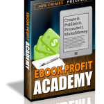 Ebook Profit Academy Review By Jon Crimes – Unique 'Step By Step' Guide to Create, Publish, Promote and Make Huge Profits With Your Ebooks