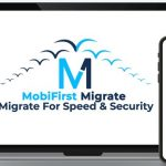 MobiFirst Migrate By Todd Gross Review – Turn WordPress and Wix Sites into The Fastest Loading, Best Performing (Across ALL Devices), Most Secure websites on The Internet by Migrating Them to MobiFirst With One Click!