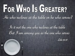 Luke-22-27-Who-Is-Greater-He-Who-Reclines-Or-Serves-gray-copy