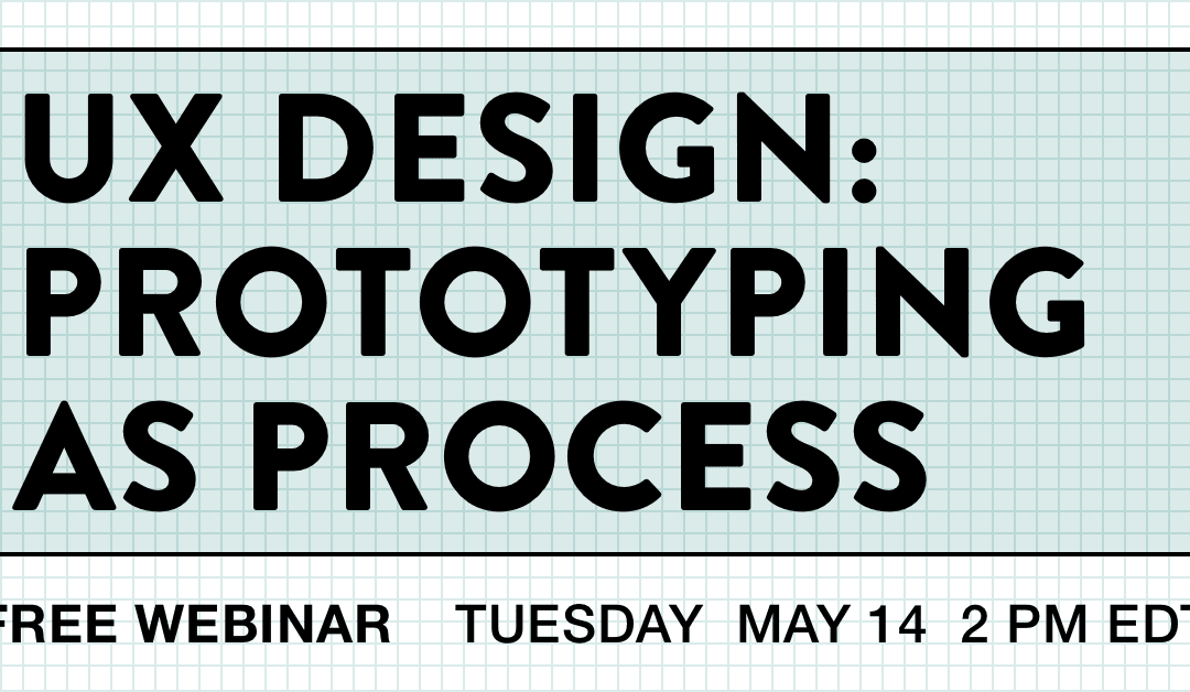 "May 14 Aquent Gymnasium Webinar on ""UX Design: Prototyping as Process"""