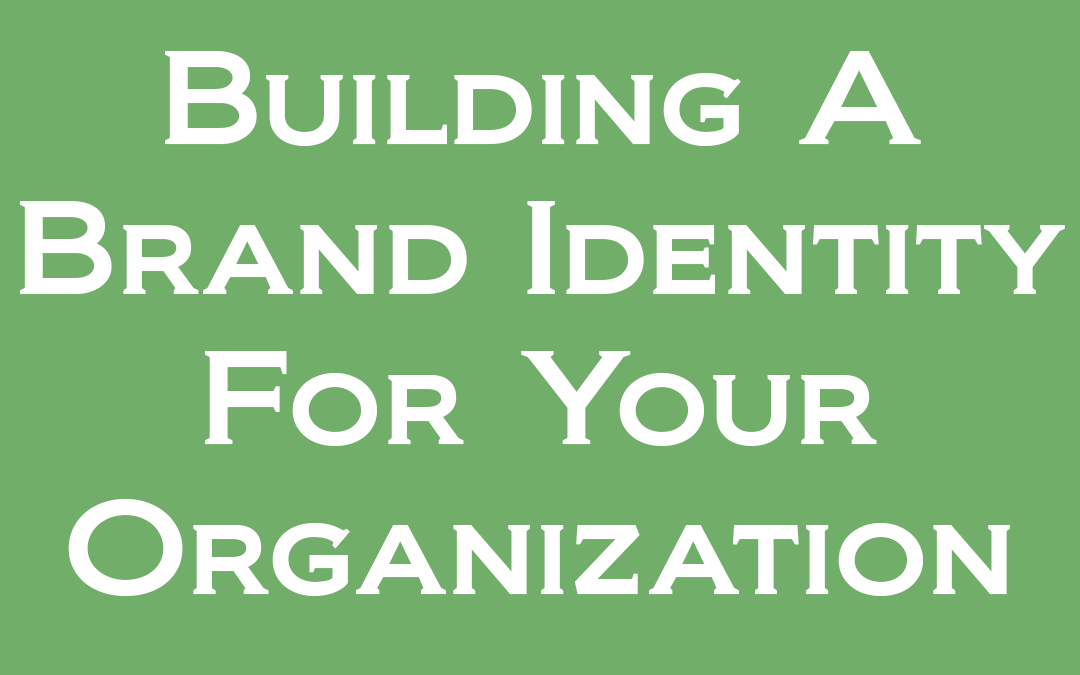 Building a Brand Identity for Your Organization