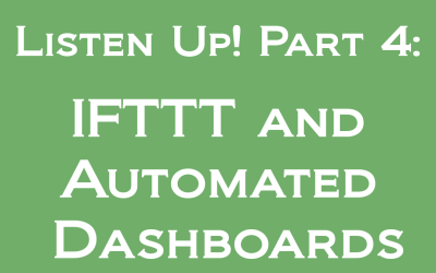 Listen Up! Part 4: Using IFTTT to Create an Automated Monitoring Dashboard
