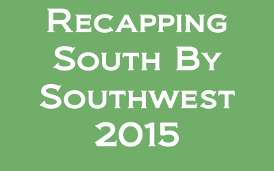 SXSW 2015: Recapping the Sessions