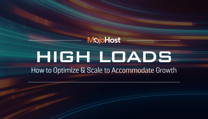 MojoHost high loads scale - Optimize accoummodate Growth