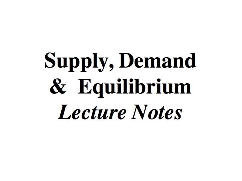 SUPPLY, DEMAND & EQUILIBRIUM – LECTURE NOTES