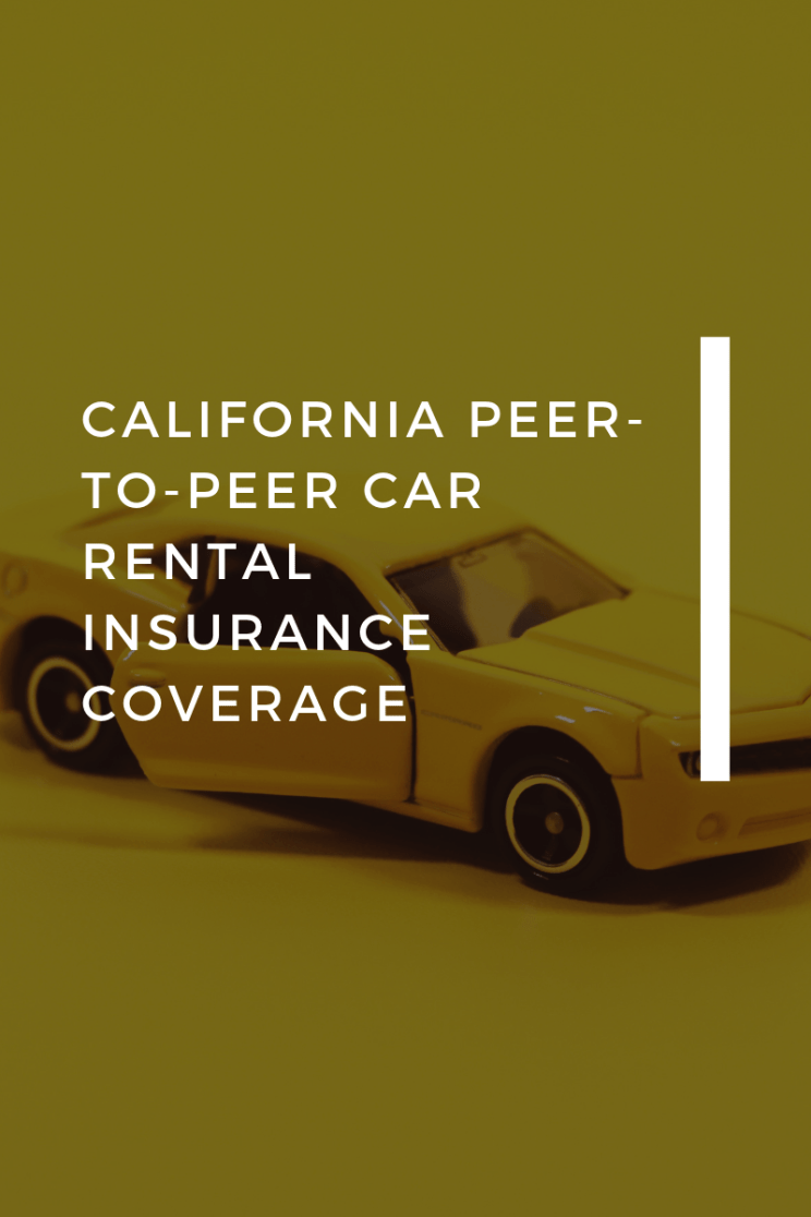CALIFORNIA PEER-TO-PEER CAR RENTAL INSURANCE COVERAGE