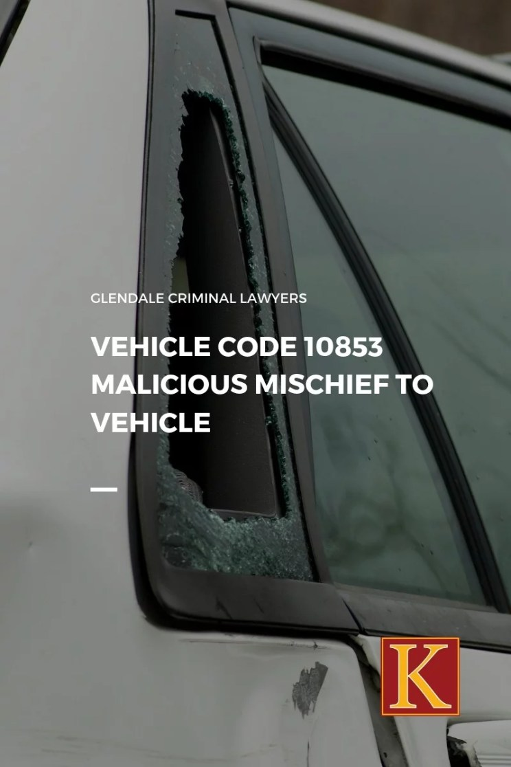 Vehicle Code 10853 Malicious Mischief to Vehicle
