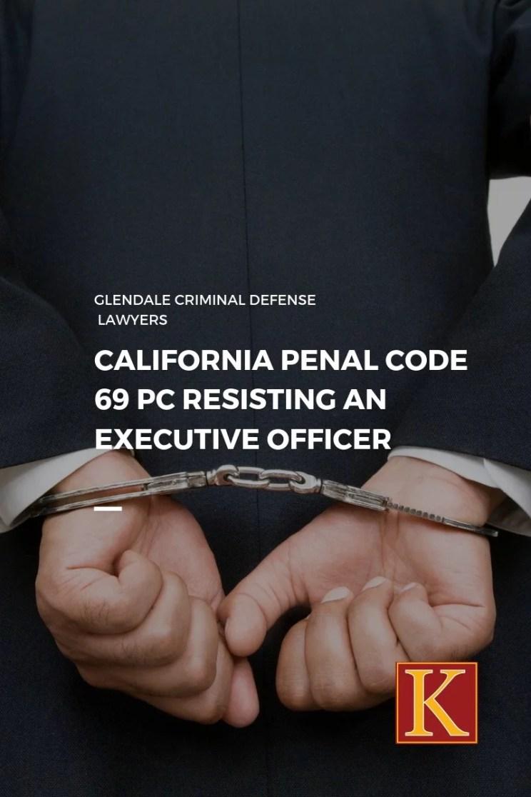 California Penal Code 69 PC Resisting an Executive Officer