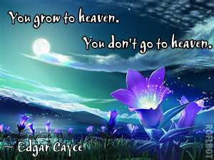 you grow to heaven