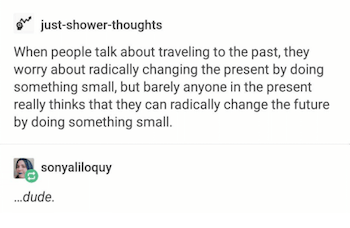 just-shower-thoughts-0-when-people-talk-about-traveling-to-the-past-30585898