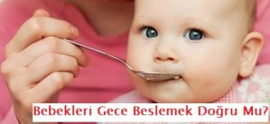 Bebekleri Gece Beslemek Doğru Mu?