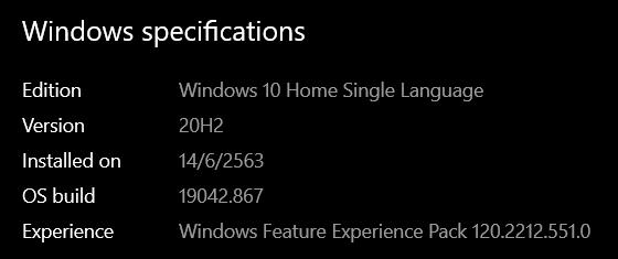 ข้อมูลรายละเอียดของระบบปฏิบัติการ Windows ที่ติดตั้งในเครื่องคอมพิวเตอร์ ชี้ว่าเป็น Windows 10 Home Single Language เวอร์ชัน 20H2 ติดตั้งเมื่อวันที่ 14 มิถุนายน 2563 เป็น OS Build 19042.867 และ Windows Feature Experience Pack 120.2212.5510