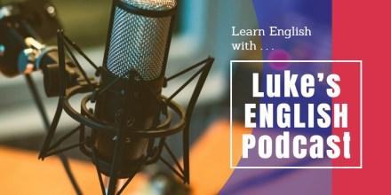 【ポッドキャスト】イギリス英語のリスニングにおすすめ!<br>Luke's ENGLISH Podcast