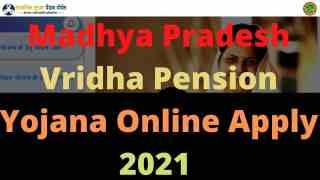 Madhya Pradesh Vridha Pension Yojana Online Apply 2021