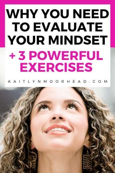 Why You Need to Evaluate Your Mindset + 3 Powerful Exercises