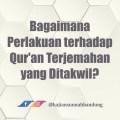Perlakuan Terhadap Qur'an Terjemahan yang Ditakwil