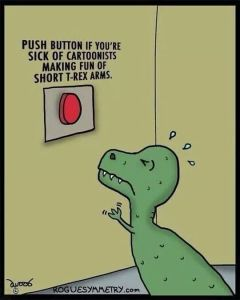 """Cartoon of T Rex who can't reach button that says """"push to stop teasing tiny armed dinosaurs"""""""