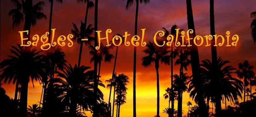 О чем песня Отель калифорния (Hotel California - Eagles)