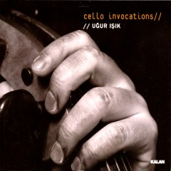 Cello Invocations – Ugur Isik