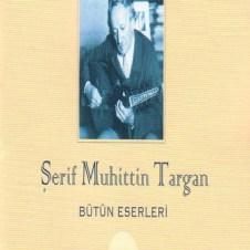 Şerif Muhuttin Targan – Bütün Eserleri – Şerif Muhuttin Targan