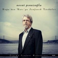 Doğu'dan Batı'ya Senfonik Türküler – Necat Pinazoglu
