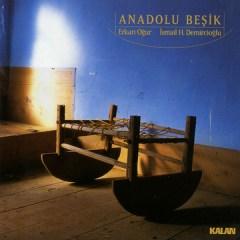 Anadolu Beşik – Erkan Ogur & Ismail H.Demircioglu