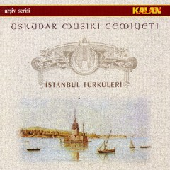 Istanbul Türküleri – Üsküdar Müsiki Cemiyeti