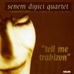 Tell Me Trabizon – Senem Diyici Quartet
