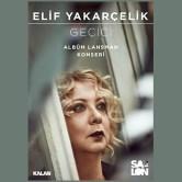 """Elif Yakarçelik """"Geçici"""" Albüm Lansman Konseri"""