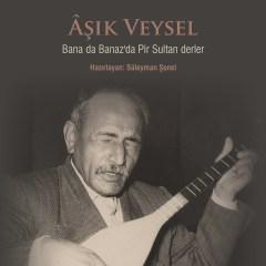 Bana da Banaz'da Pir Sultan Abdal Derler – Aşık Veysel