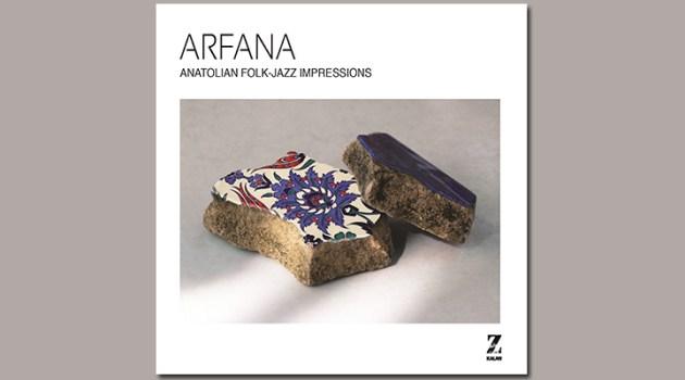 """""""Arfana"""" – Anadolu Müziğinde Güncel İzlenimler!"""