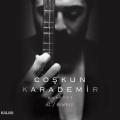 Essence / Öz – Coşkun Karademir Quartet