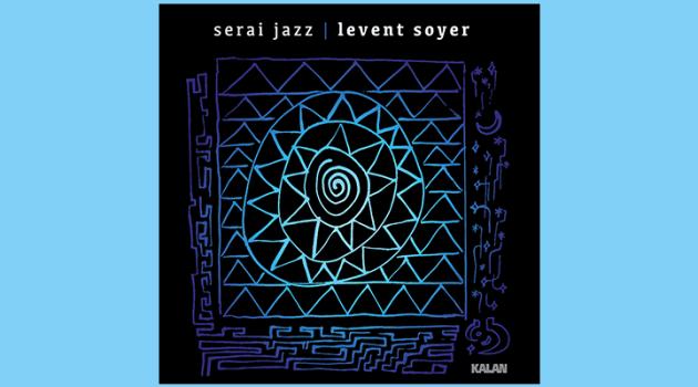 Levent Soyer'in çıkış albümü: Serai Jazz
