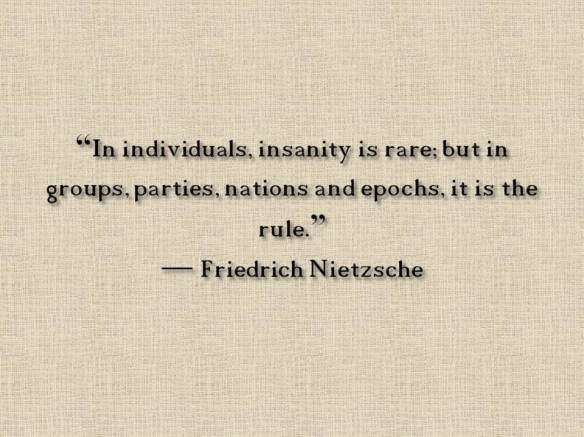 In individuals, insanity is rare