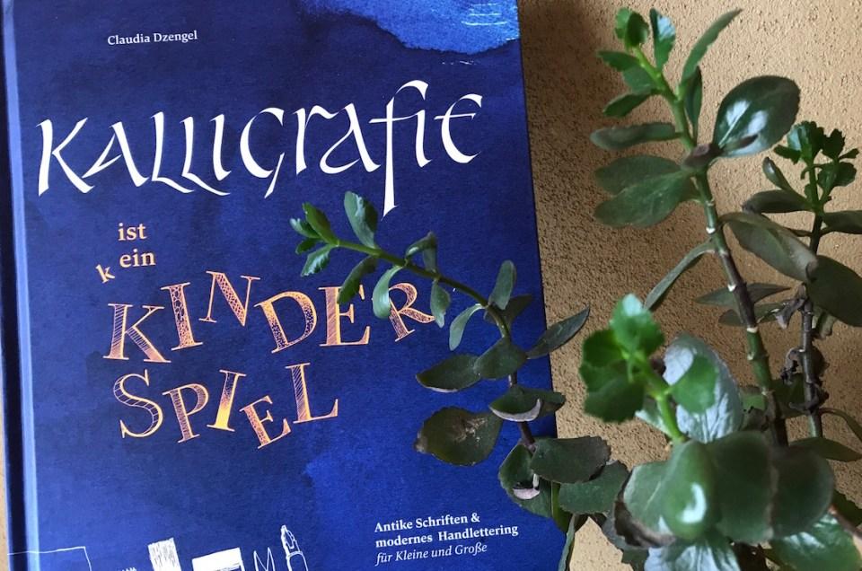 Buchbesprechung – Kalligrafie ist k ein Kinderspiel