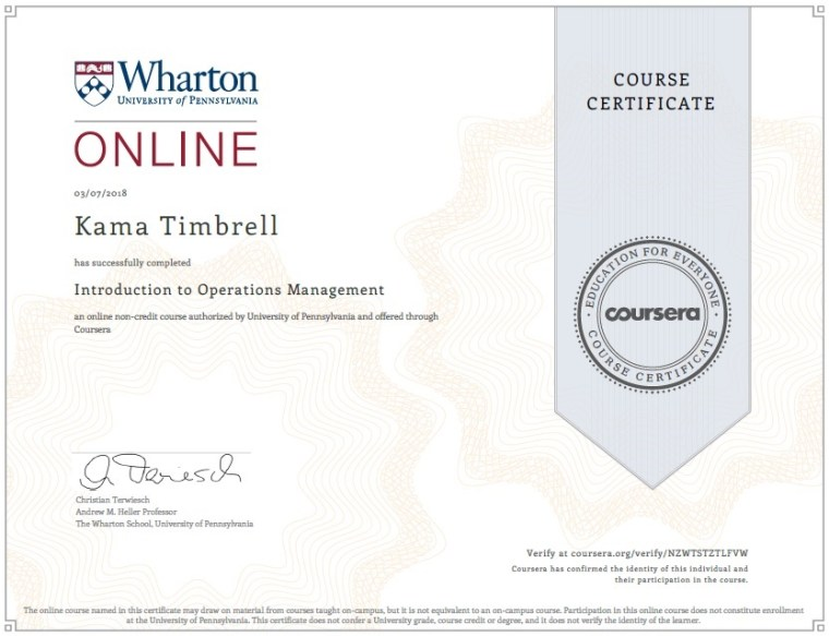 Image of Certificate of Completion for Kama Timbrell, Introduction to Operations Management, The Wharton School, University of Pennsylvania on Coursera.