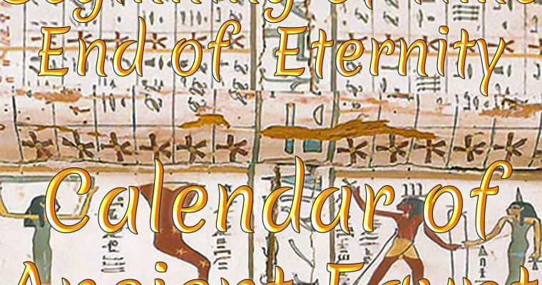 Beginning of Time ~ End of Eternity – Calendar of Ancient Egypt: Introduction to the Ancient Egyptian Calendar