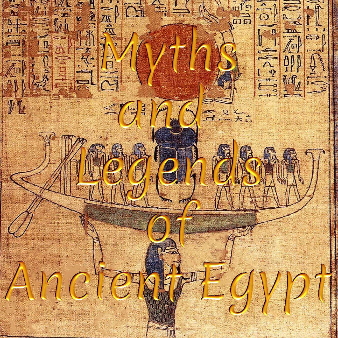 Myths and Legends of Ancient Egypt: The Book of Knowing the Creations of Ra
