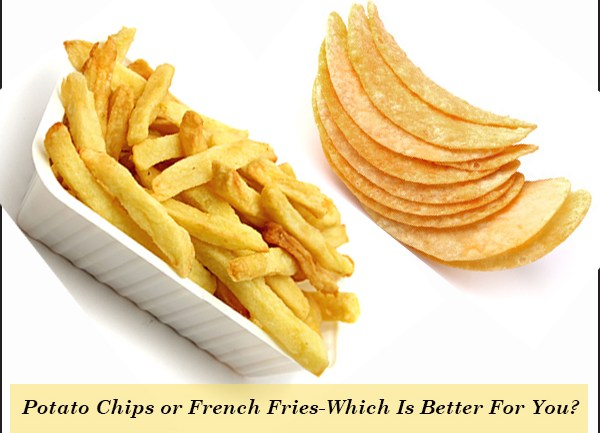 Potato Chips or French Fries – Which Is Better For You?